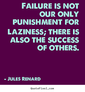 Jules Renard poster quotes - Failure is not our only punishment for laziness;.. - Success quotes