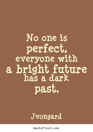 Quotes about success - No one is perfect, everyone with a bright future has a dark past.