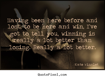 Success quotes - Having been here before and lost, to be here and win,..