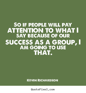 Make picture quotes about success - So if people will pay attention to what i..