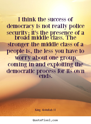 Create custom picture sayings about success - I think the success of democracy is not really..