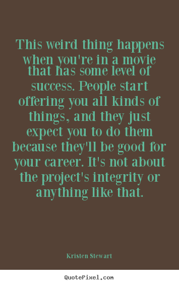 Quote about success - This weird thing happens when you're in a movie that..