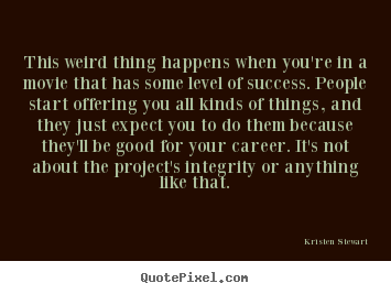 Success quotes - This weird thing happens when you're in a movie that has..
