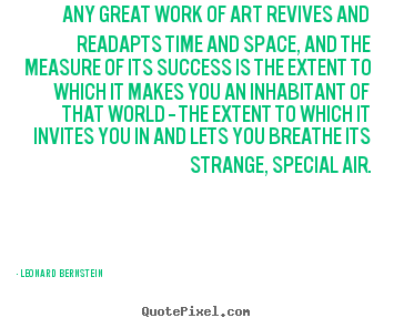 How to design image quotes about success - Any great work of art revives and readapts time..