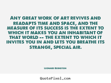 Design custom picture quotes about success - Any great work of art revives and readapts time and space, and..