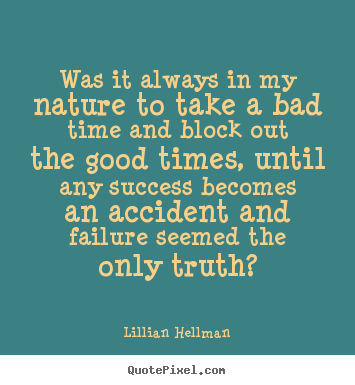 Quote about success - Was it always in my nature to take a bad time and block..