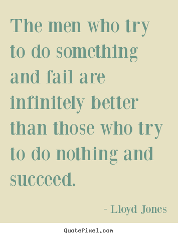 Try Something And Fail Are...