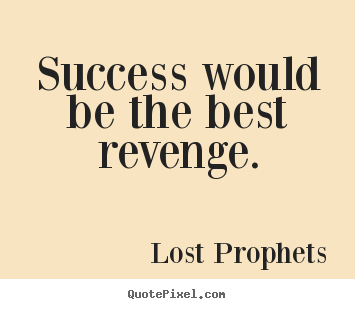 Success quotes - Success would be the best revenge.