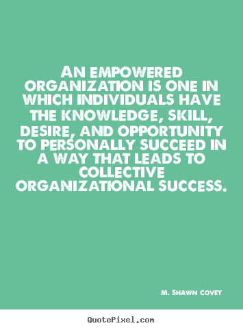 Quotes about success - An empowered organization is one in which individuals..