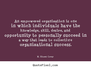 Success quote - An empowered organization is one in which individuals..