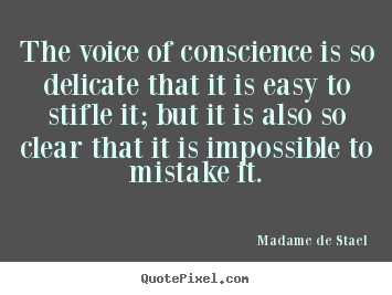 Quote about success - The voice of conscience is so delicate that it is easy to stifle it;..