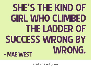 Mae West photo sayings - She's the kind of girl who climbed the ladder of success.. - Success quote