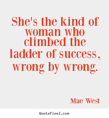 Success quote - She's the kind of woman who climbed the ladder of..