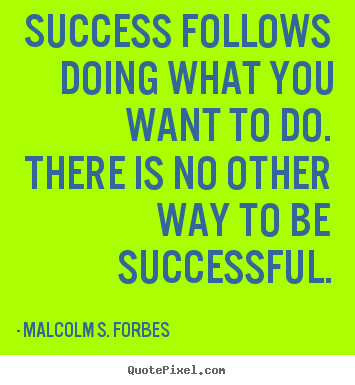 Create picture quotes about success - Success follows doing what you want to do. there is no other way to..