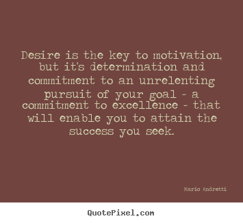 Success quotes - Desire is the key to motivation, but it's determination and..