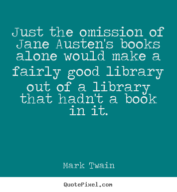Mark Twain photo quote - Just the omission of jane austen's books alone.. - Success quote