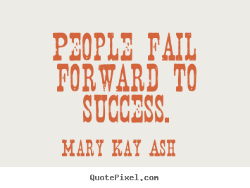 Quotes about success - People fail forward to success.