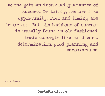 Quote about success - No-one gets an iron-clad guarantee of success. certainly,..