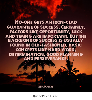 Quotes about success - No-one gets an iron-clad guarantee of success. certainly,..