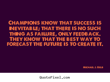 Create your own picture sayings about success - Champions know that success is inevitable; that there..