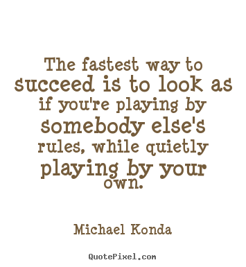 Create your own picture quotes about success - The fastest way to succeed is to look as if you're playing by..