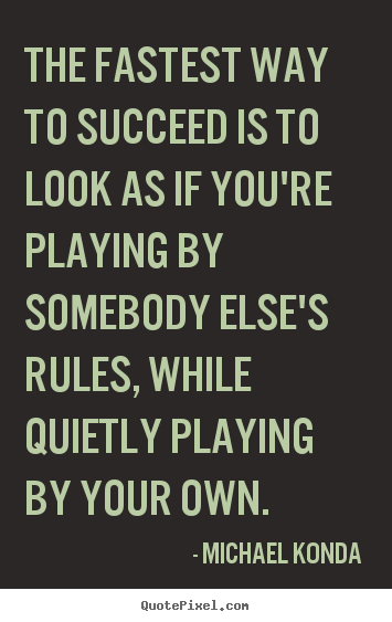 Quotes about success - The fastest way to succeed is to look as if you're playing..