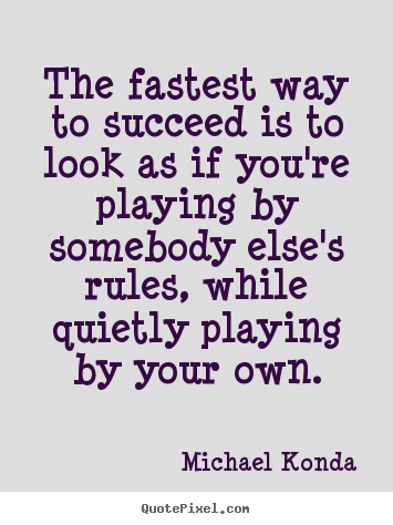 The fastest way to succeed is to look as if you're.. Michael Konda famous success quotes