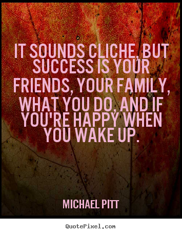 Michael Pitt Picture Quotes It Sounds Cliche But Success Is Your
