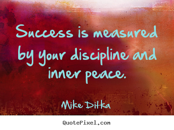Sayings about success - Success is measured by your discipline and inner peace.