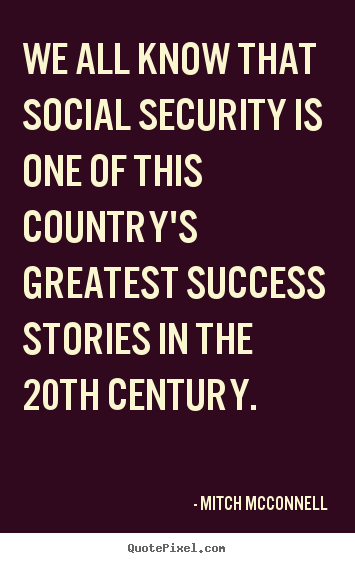 Sayings about success - We all know that social security is one of this country's..