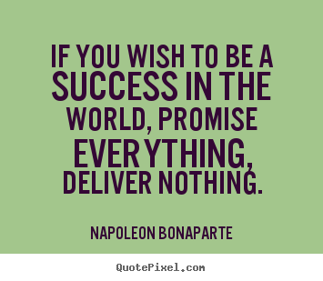 Napoleon Bonaparte picture quotes - If you wish to be a success in the world,.. - Success quotes