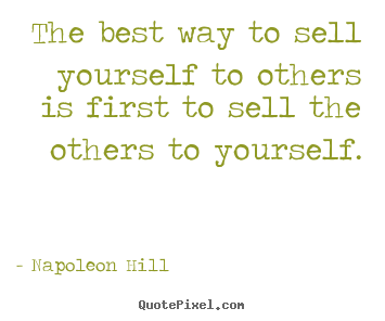 Napoleon Hill picture sayings - The best way to sell yourself to others is first to sell the.. - Success quotes