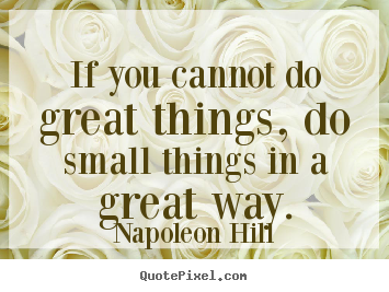 Quotes about success - If you cannot do great things, do small things in a great..