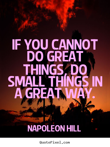 Napoleon Hill image quotes - If you cannot do great things, do small things.. - Success sayings