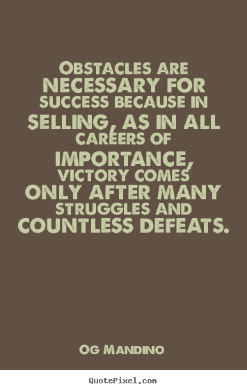 Quotes about success - Obstacles are necessary for success because in selling, as in..
