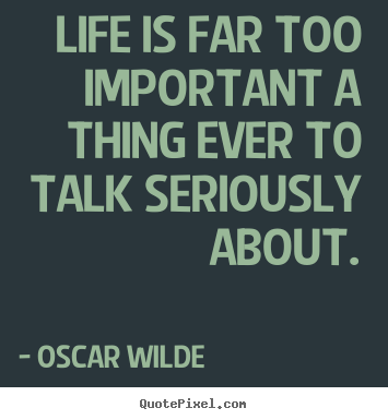 Oscar Wilde picture quotes - Life is far too important a thing ever to talk seriously.. - Success quote