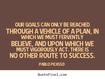Success quote - Our goals can only be reached through a vehicle of a plan, in..