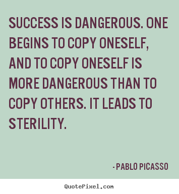 Success quotes - Success is dangerous. one begins to copy oneself,..