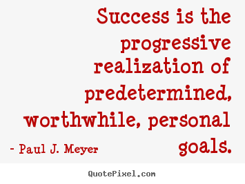 Quotes about success - Success is the progressive realization of predetermined, worthwhile, personal..