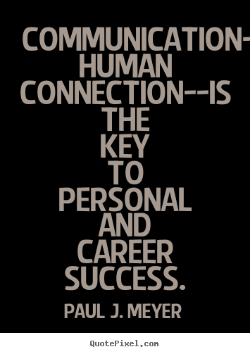 Paul J. Meyer picture quotes - Communication--the human connection--is the key to personal and career.. - Success quotes