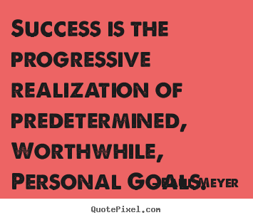 Success is the progressive realization of predetermined, worthwhile,.. Paul Meyer good success quotes