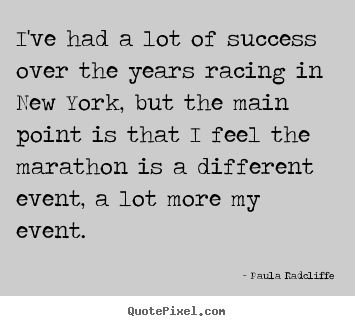 Paula Radcliffe image quotes - I've had a lot of success over the years racing in new york, but.. - Success quotes