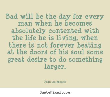 Quote about success - Bad will be the day for every man when he becomes..