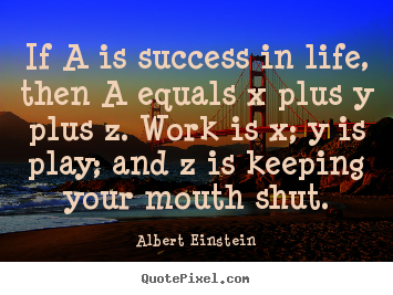 Success quote - If a is success in life, then a equals x plus..