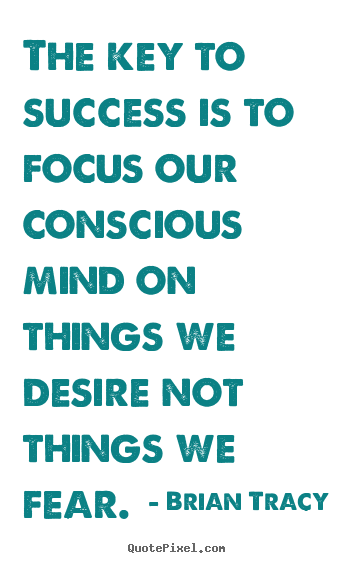 Conscious Quotes Magnificent Quotes About Success  The Key To Success Is To Focus Our