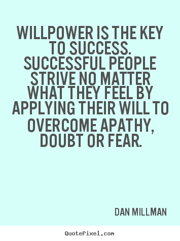 Dan Millman poster quote - Willpower is the key to success. successful people strive.. - Success quotes