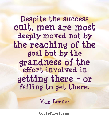 Success quotes - Despite the success cult, men are most deeply moved not..