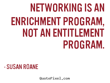 Make personalized picture quotes about success - Networking is an enrichment program, not an entitlement program.