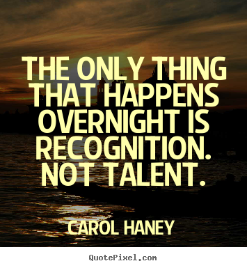 Make custom picture quotes about success - The only thing that happens overnight is recognition. not talent.