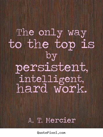 Make personalized picture quotes about success - The only way to the top is by persistent, intelligent,..